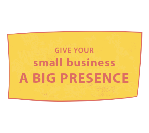 give your small business a BIG presence